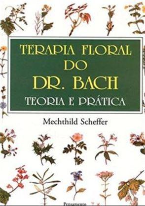 Imagem de TERAPIA FLORAL DO DR. BACH - TEORIA E PRATICA